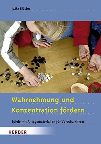 Wahrnehmung und Konzentration fördern: Spiele mit Alltagsmaterialien für Vorschulkinder
