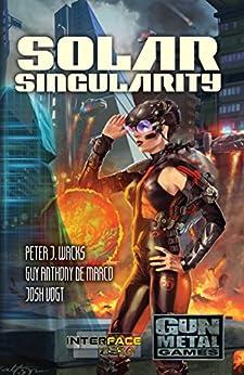 Solar Singularity: An Interface Zero 2.0 Novel by [Peter J. Wacks, Guy Anthony De Marco, Josh Vogt]
