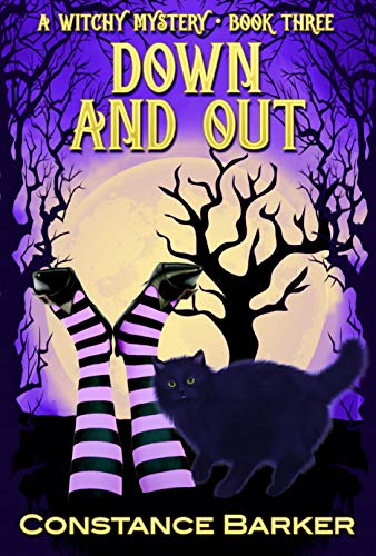 Down and Out (Witches Be Crazy Cozy Witch Mystery Series Book 3) by [Constance Barker]