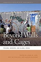 Beyond Walls and Cages: Prisons, Borders, and Global Crisis (Geographies of Justice and Social Transformation Ser.)