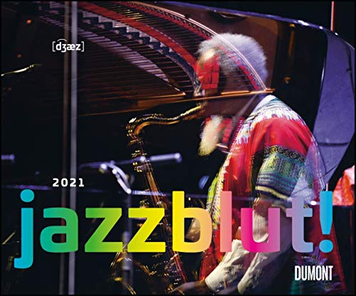Jazzblut 2021 – Berühmte Jazz-Musiker in Aktion – Mit Zitaten – Wandkalender 58,4 x 48,5 cm – Spiralbindung