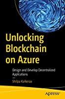 Unlocking Blockchain on Azure: Design and Develop Decentralized Applications Front Cover