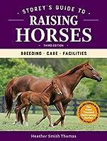 Storey's Guide to Raising Horses: Breeding, Care, Facilities (Storey's Guide to Raising)