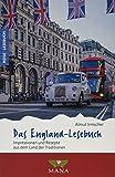 Das England-Lesebuch: Impressionen und Rezepte aus dem Land der Traditionen (Reise-Lesebuch: Reiseführer für alle Sinne)