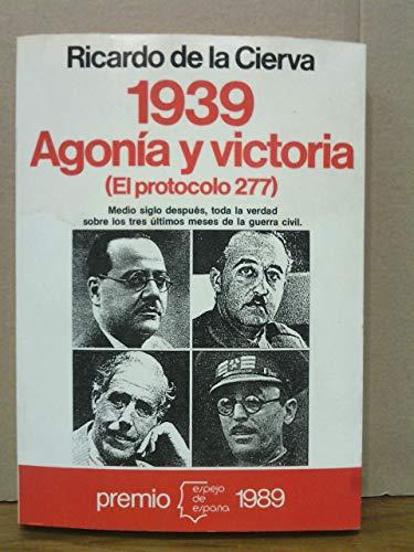 1939 agonia y Victoria (el protocolo 277) (Espejo de España)