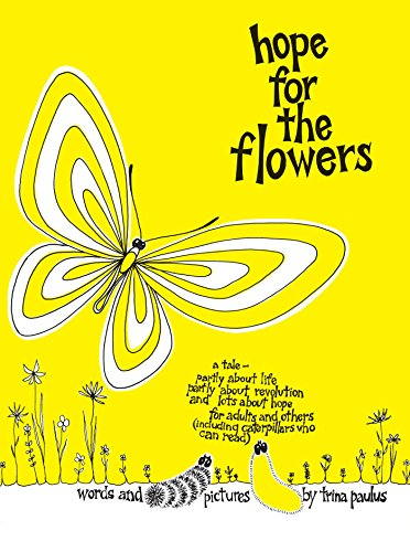 Hope For the Flowers: A parable about life, revolution, hope, caterpillars & butterflies