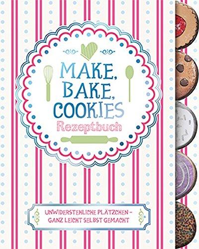 Make, Bake, Cookies: Rezeptbuch