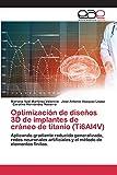Optimización de diseños 3D de implantes de cráneo de titanio (Ti6Al4V): Aplicando gradiente reducido generalizado, redes neuronales artificiales y el método de elementos finitos.