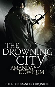 The Drowning City (Necromancer Chronicles Book 1) by [Amanda Downum]