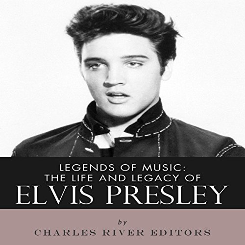 Legends of Music: The Life and Legacy of Elvis Presley audiobook cover art
