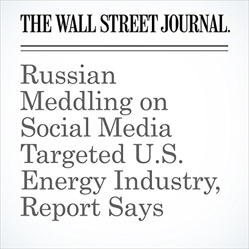 Russian Meddling on Social Media Targeted U.S. Energy Industry, Report Says copertina