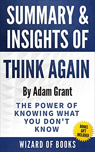 Summary & Insights Of Think Again: The Power of Knowing What You Don't Know By Adam Grant (English Edition)