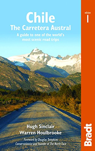 Chile: Carretera Austral: A guide to one of the world's most scenic road trips: The Carretera Austral: a Guide to One of the World's Most Scenic Road Trips (Bradt Travel Guides) [Idioma Inglés]