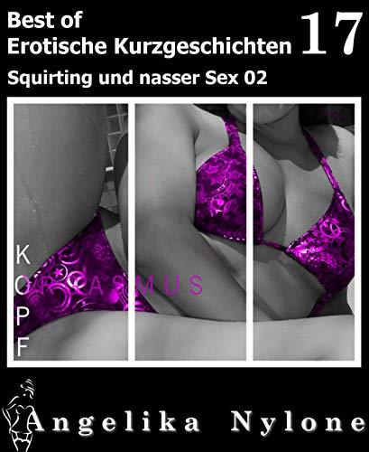 Erotische Kurzgeschichten - Best of 17: Squirting und nasser Sex 02
