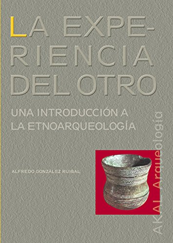 La experiencia del otro / The Other's Experience: Una introduccion a la etnoarqueologia / An Introduction to Ethnoarchaeology: 3