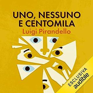 Uno, nessuno e centomila                   Autor:                                                                                                                                 Luigi Pirandello                               Sprecher:                                                                                                                                 Luca Ghignone                      Spieldauer: 5 Std. und 1 Min.     Noch nicht bewertet     Gesamt 0,0