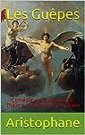 Les Guêpes : Comédie grecque antique, Théâtre complet d'Aristophane par Aristophane