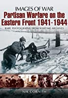 Partisan Warfare on the Eastern Front 1941-1944: Rare Photographs from Wartime Archives (Images of War)