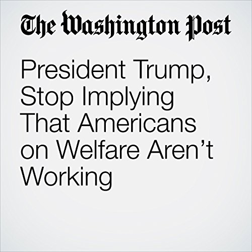 President Trump, Stop Implying That Americans on Welfare Aren't Working copertina