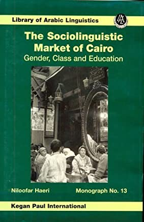 Sociolinguistic Market Of Cairo: Gender, Class and Education (Library of Arabic Linguistics) by Haeri (1997-01-04)