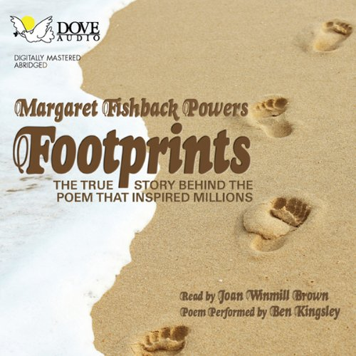 Footprints     The True Story Behind the Poem That Inspired Millions              By:                                                                                                                                 Margaret Fishback Powers                               Narrated by:                                                                                                                                 Joan Winmill Brown                      Length: 1 hr and 35 mins     2 ratings     Overall 3.5