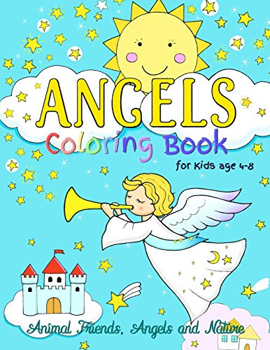 Angels Coloring Book for Kids ages 4-8: Animal Friends, Angels and Nature : Fun designs encouraging curiosity in children