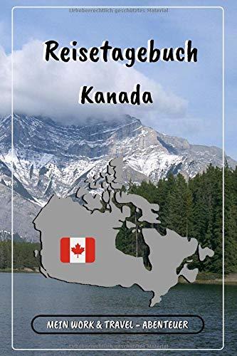 Reisetagebuch - Kanada: Mein Work and Travel - Abenteuer | Notizbuch zum Ausfüllen und Selberschreiben inkl. Packliste | Travel-Journal A5 | Abschiedsgeschenk für die Reise