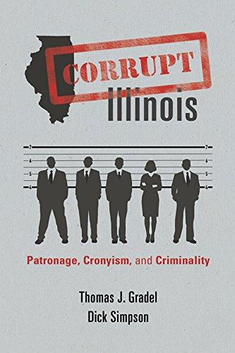 Corrupt Illinois: Patronage, Cronyism, and Criminality