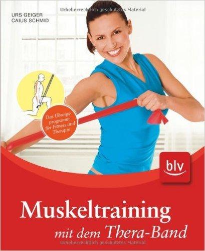 Muskeltraining mit dem Thera-Band: Das Übungsprogramm für Fitness und Therapie ( September 2009 )