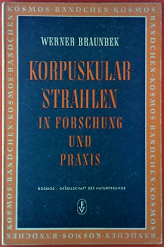 Korpuskular-Strahlen in Forschung und Praxis.
