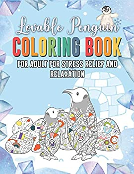 Lovable Penguin Coloring Book For Adult For Stress Relief And Relaxation  A Funny Coloring Book With Zen Animal Patterns Featuring Relaxing And .. Designs Novelty Gift Idea For Penguin Lover