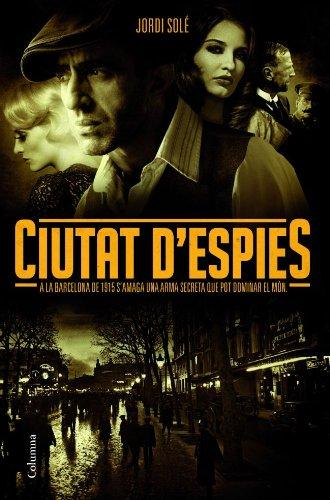 Ciutat d'espies: A la Barcelona de 1915 s'amaga una arma secreta que pot dominar el món (Clàssica)
