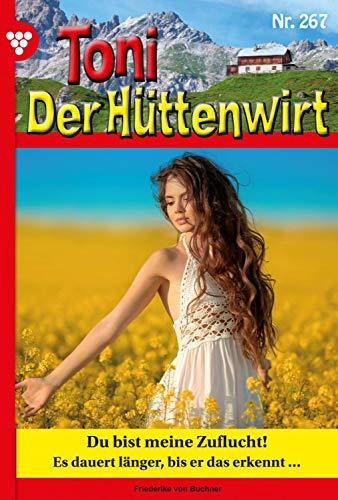 Toni der Hüttenwirt 267 – Heimatroman: Du bist meine Zuflucht!