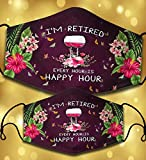 I'm Retired Every Hour Is Happy Hour Face Mask