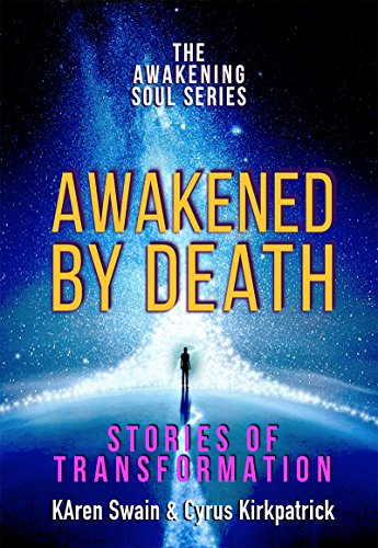 Awakened by Death: Stories of Transformation (The Awakening Soul Series Book 1)