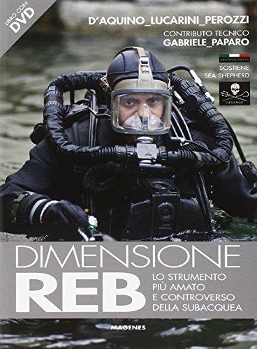 Dimensione REB. Lo strumento più amato e controverso della subacquea. Con DVD