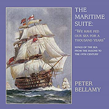 The Maritime Suite: We Have Fed Our Sea for a Thousand Years (Songs of the Sea from the Saxons to the 19th Century)