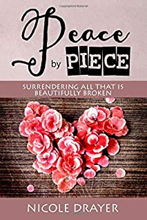 Peace by Piece: Surrendering all that is beautifully broken.