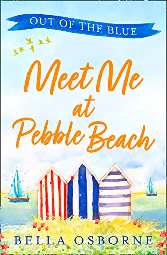 Meet Me at Pebble Beach: Part One – Out of the Blue: The most feel-good and funny romance fiction read of summer 2020 (Meet Me at Pebble Beach, Book 1)