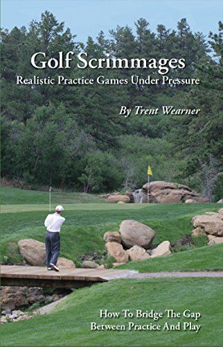 Golf Scrimmages: Realistic Practice Games Under Pressure (English Edition)