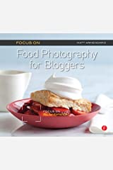 Focus On Food Photography for Bloggers (Focus On Series): Focus on the Fundamentals (The Focus On Series) Kindle Edition