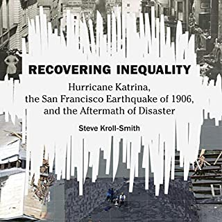 Recovering Inequality     Hurricane Katrina, the San Francisco Earthquake of 1906, and the Aftermath of Disaster: Katrina Bookshelf              Written by:                                                                                                                                 Steve Kroll-Smith                               Narrated by:                                                                                                                                 Peter Lerman                      Length: 7 hrs and 7 mins     Not rated yet     Overall 0.0