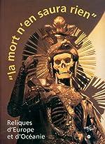 LA MORT N'EN SAURA RIEN. Reliques d'Europe et d'Océanie, 12 octobre 1999 au 24 janvier 2000. Musée national des Arts d'Afrique et d'Océanie de Jean-Hubert Martin
