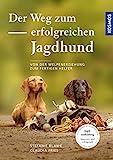 Der Weg zum erfolgreichen Jagdhund: Von der Welpenerziehung zum fertigen Helfer - Stefanie Blawe