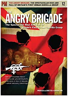 The Angry Brigade: The Spectacular Rise and Fall of Britain's First Urban Guerilla Group
