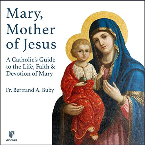 Mary, Mother of Jesus: A Catholic's Guide to the Life, Faith, and Devotion of Mary copertina