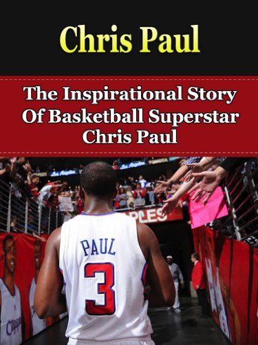 Chris Paul: The Inspirational Story of Basketball Superstar Chris Paul (Chris Paul Unauthorized Biography, Los Angeles Clippers, Wake Forest University, NBA Books) (English Edition)