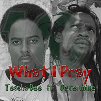 What I Pray (feat. Determine)