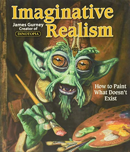Imaginative Realism: How to Paint What Doesn't Exist (Volume...