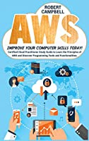 Aws: Certified Cloud Practitioner Study Guide To Learn The Principles Of Aws And Discover Programming Tools And Functionalities. Improve Your Computer Skills Today